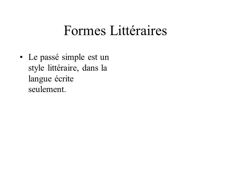 Formes Littéraires Le passé simple est un style littéraire, dans la langue écrite seulement.