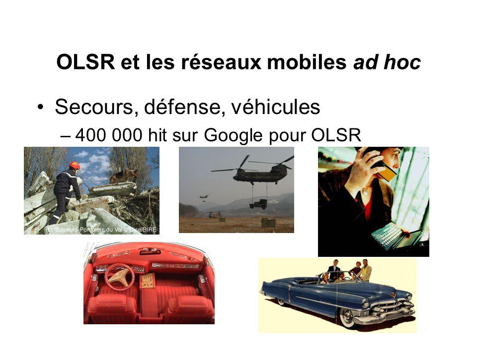 OLSR et les réseaux mobiles ad hoc Secours, défense, véhicules –400 000 hit sur Google pour OLSR