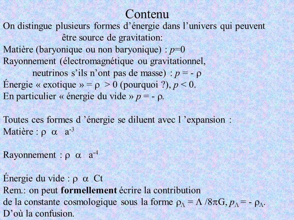 Contenu On distingue plusieurs formes dénergie dans lunivers qui peuvent être source de gravitation: Matière (baryonique ou non baryonique) : p=0 Rayo