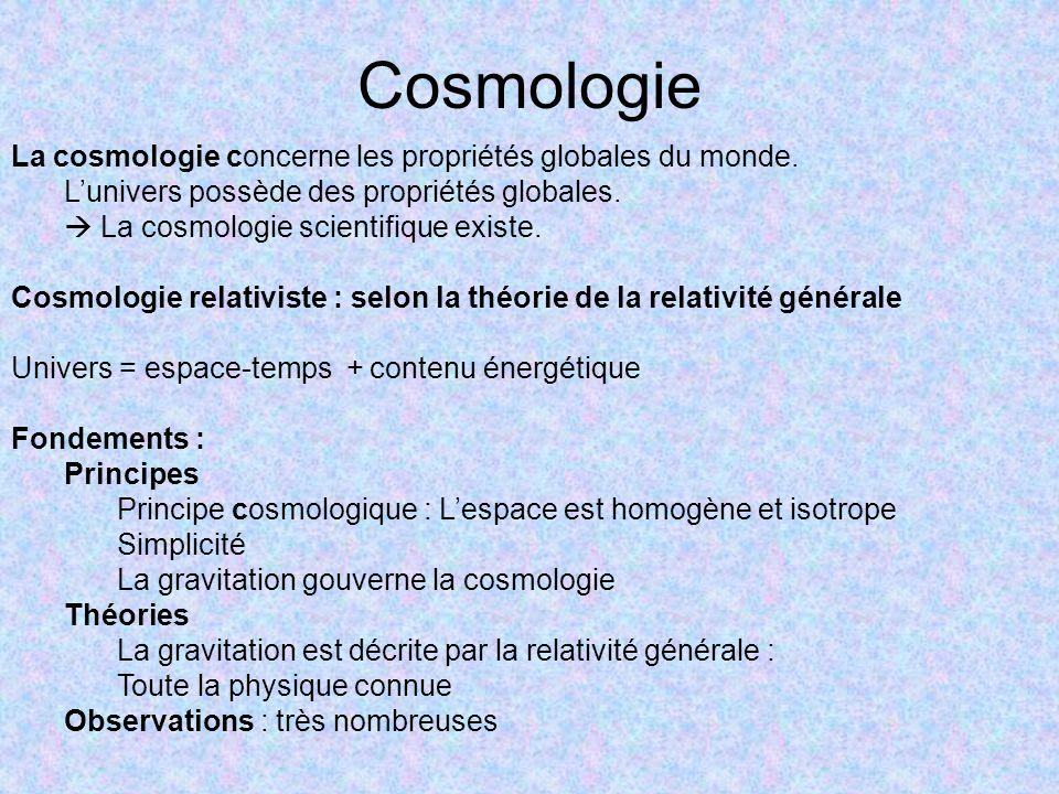 Cosmologie La cosmologie concerne les propriétés globales du monde. Lunivers possède des propriétés globales. La cosmologie scientifique existe. Cosmo