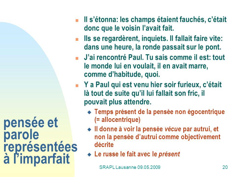 SRAPL Lausanne 09.05.200920 pensée et parole représentées à limparfait Il sétonna: les champs étaient fauchés, cétait donc que le voisin lavait fait.