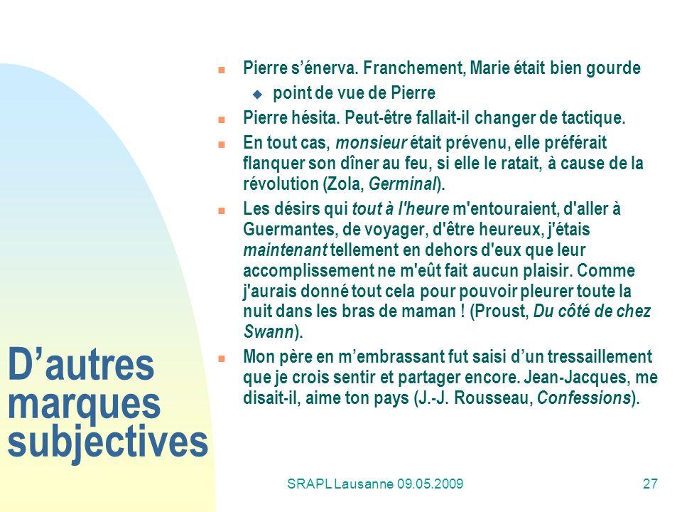SRAPL Lausanne 09.05.200927 Dautres marques subjectives Pierre sénerva. Franchement, Marie était bien gourde point de vue de Pierre Pierre hésita. Peu