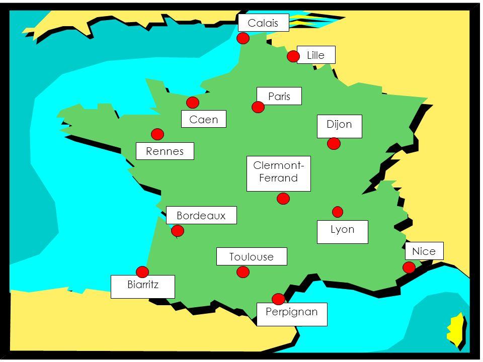 Lille Caen Paris Calais Rennes Biarritz Lyon Clermont- Ferrand Dijon Nice Perpignan Toulouse Bordeaux