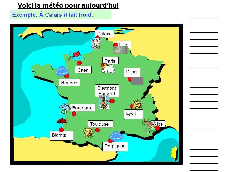 Lille Caen Paris Calais Rennes Biarritz Lyon Clermont -Ferrand Dijon Nice Perpignan Toulouse Bordeaux Voici la météo pour aujourdhui _________ _______