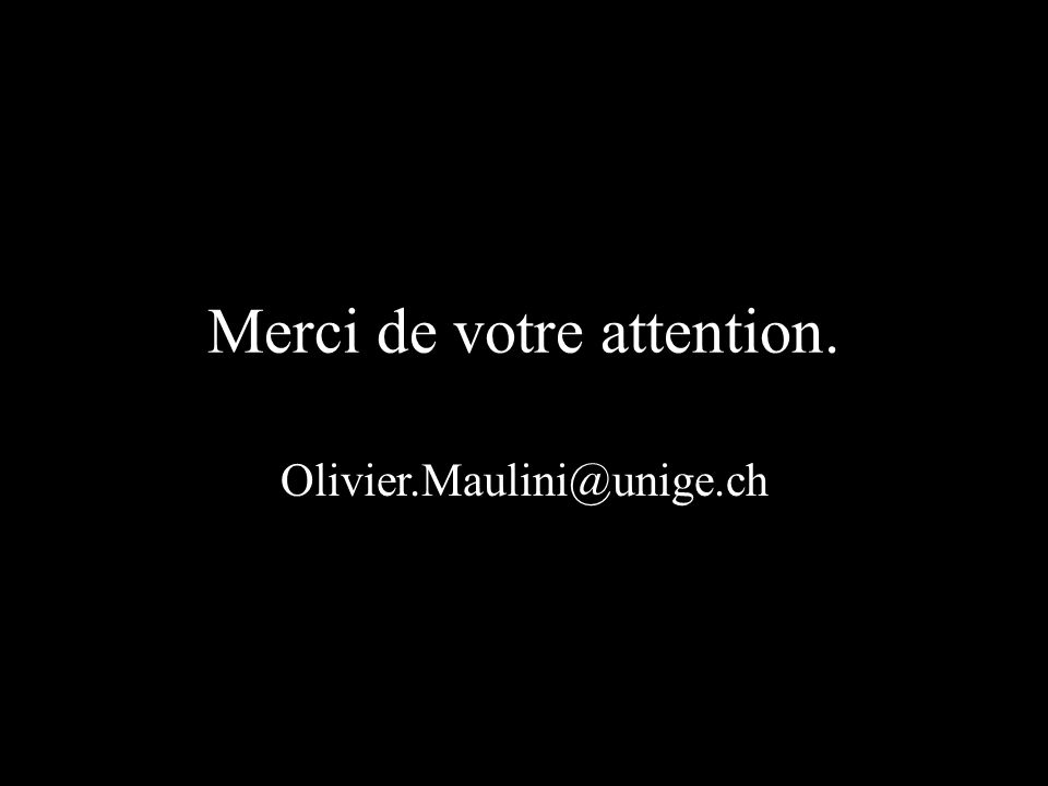 Merci de votre attention. Olivier.Maulini@unige.ch