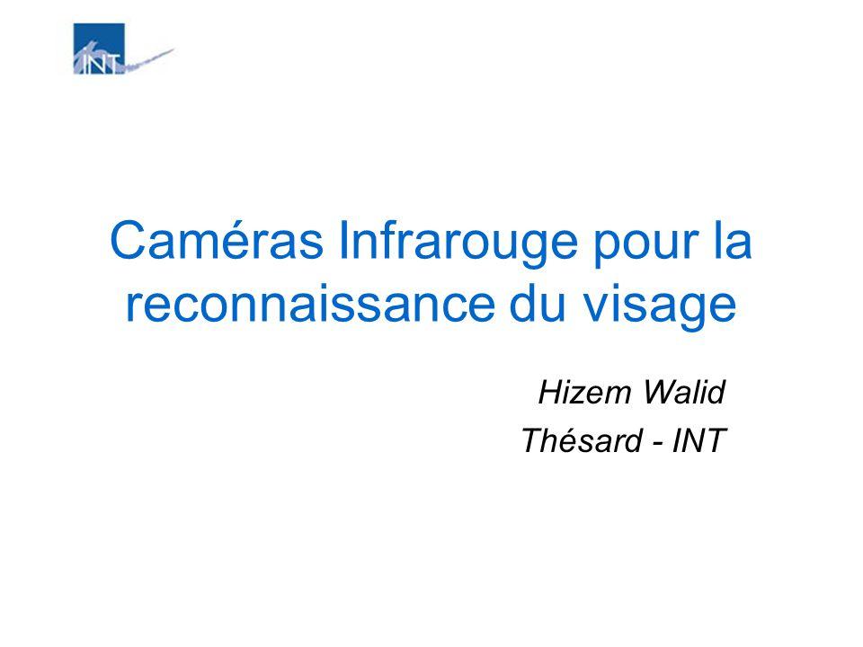 Caméras Infrarouge pour la reconnaissance du visage Hizem Walid Thésard - INT