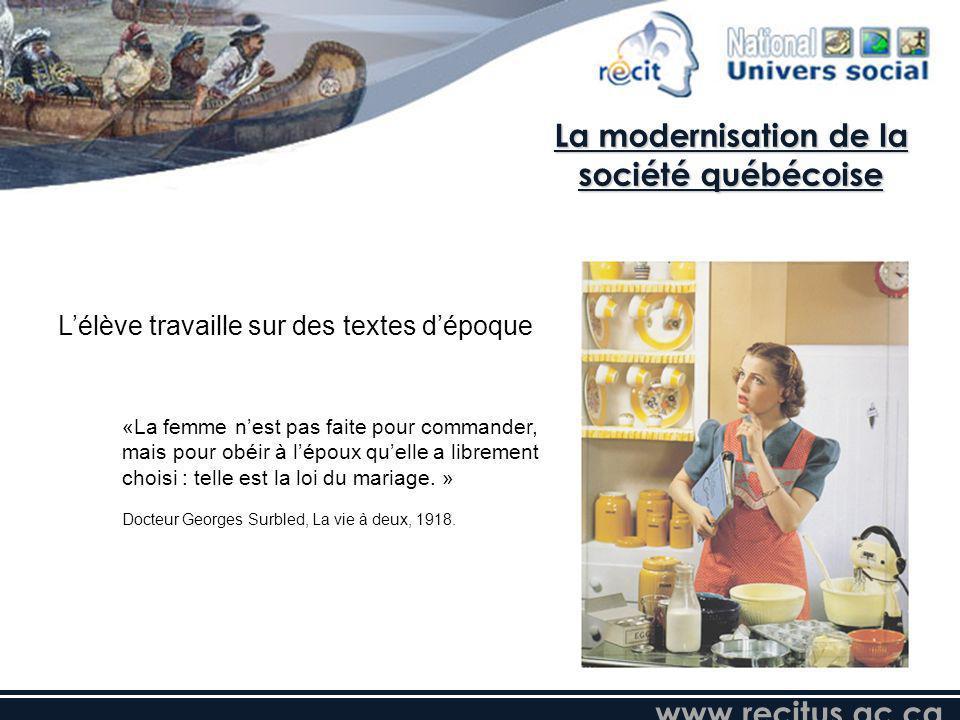 La modernisation de la société québécoise «La femme nest pas faite pour commander, mais pour obéir à lépoux quelle a librement choisi : telle est la l
