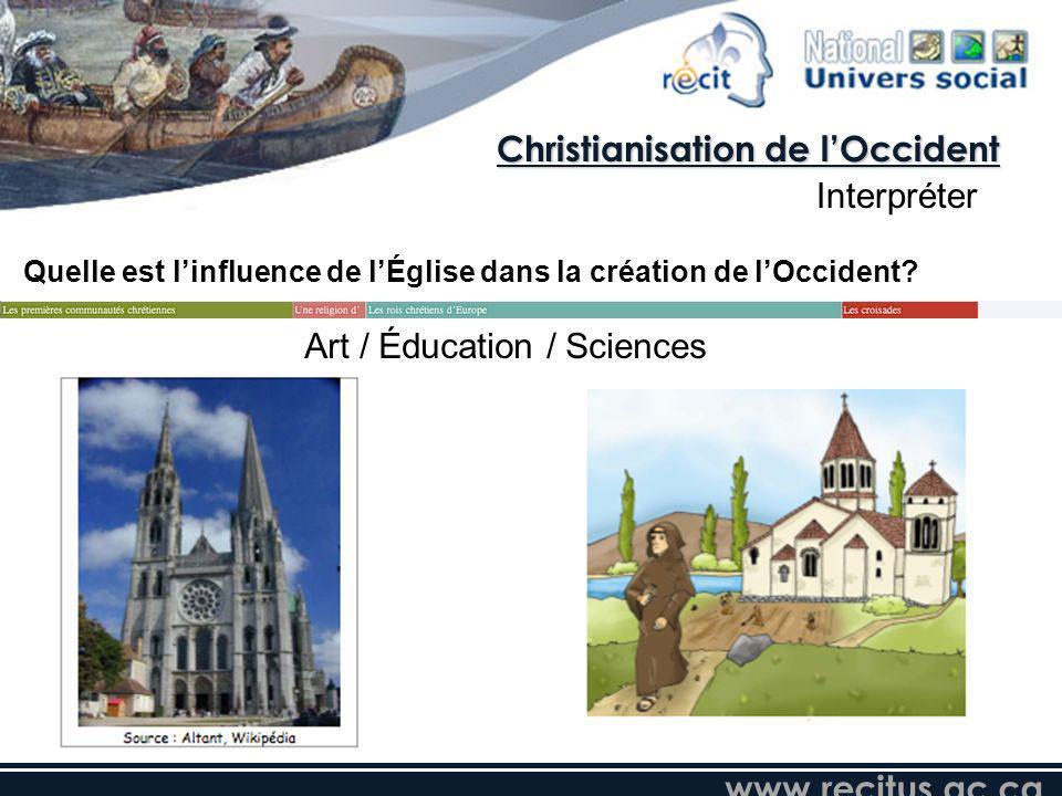 www.recitus.qc.ca Quelle est linfluence de lÉglise dans la création de lOccident? Christianisation de lOccident Interpréter Art / Éducation / Sciences