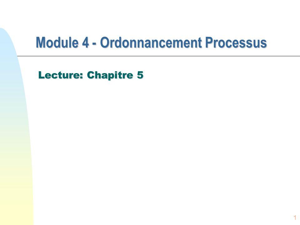 1 Module 4 - Ordonnancement Processus Lecture: Chapitre 5