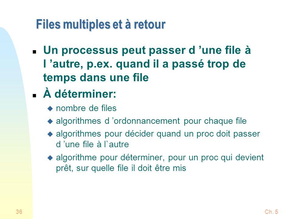 Ch. 536 Files multiples et à retour n Un processus peut passer d une file à l autre, p.ex. quand il a passé trop de temps dans une file n À déterminer
