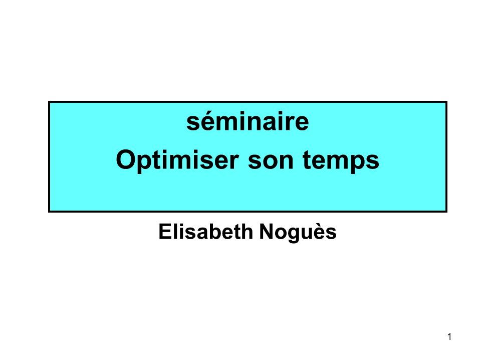 1 séminaire Optimiser son temps Elisabeth Noguès