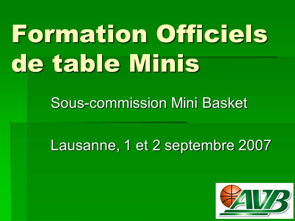 Formation Officiels de table Minis Sous-commission Mini Basket Lausanne, 1 et 2 septembre 2007