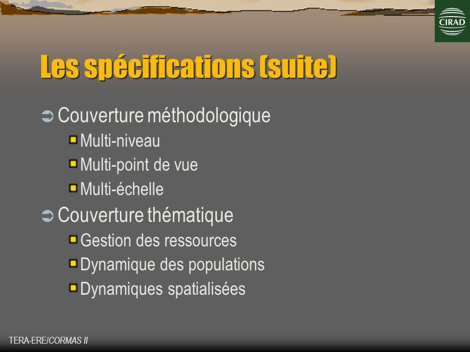 TERA-ERE/ CORMAS II Les spécifications (suite) Couverture méthodologique Multi-niveau Multi-point de vue Multi-échelle Couverture thématique Gestion d