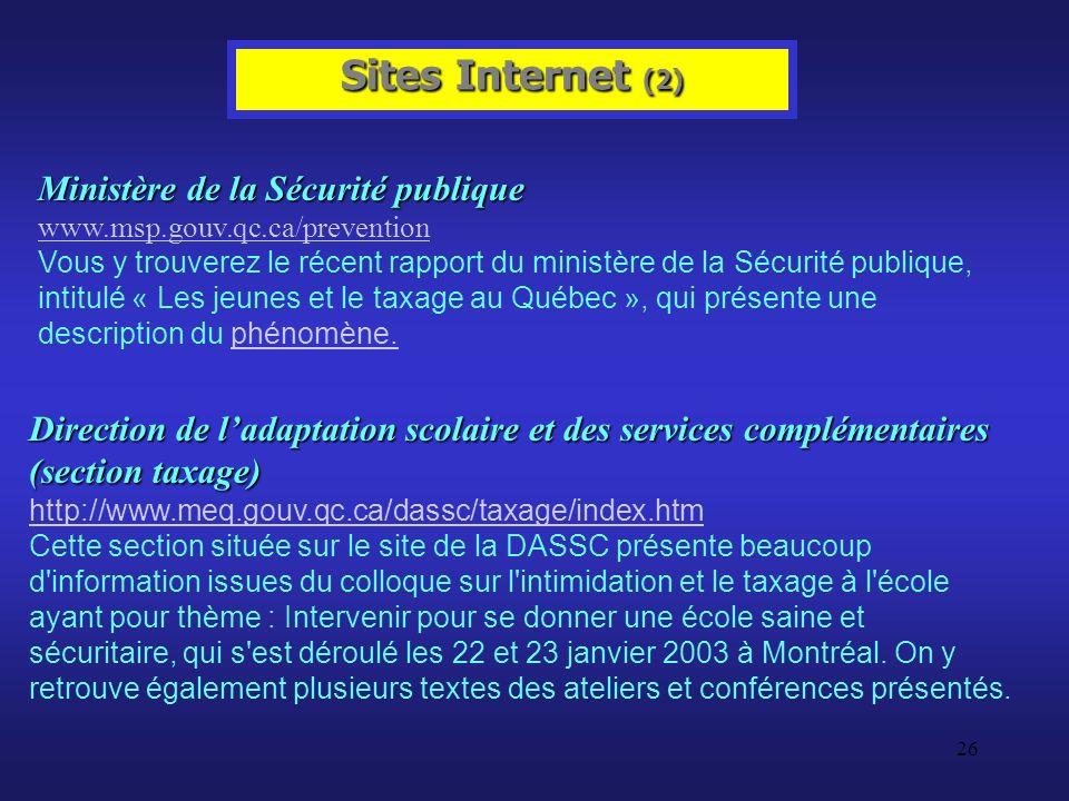 26 Sites Internet (2) Ministère de la Sécurité publique www.msp.gouv.qc.ca/prevention www.msp.gouv.qc.ca/prevention Vous y trouverez le récent rapport