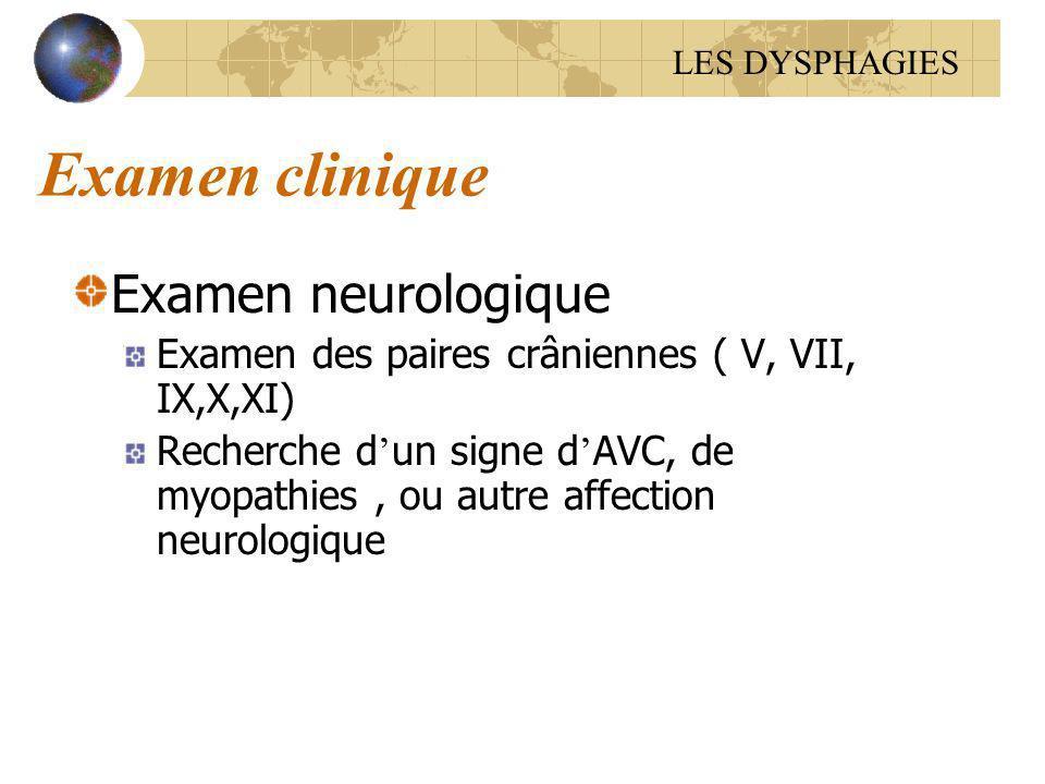 Examen clinique Examen neurologique Examen des paires crâniennes ( V, VII, IX,X,XI) Recherche d un signe d AVC, de myopathies, ou autre affection neur