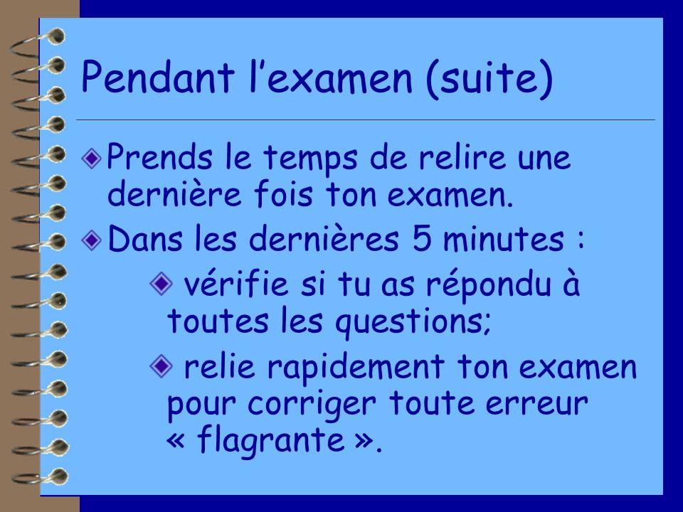 Pendant lexamen (suite) Prends le temps de relire une dernière fois ton examen.