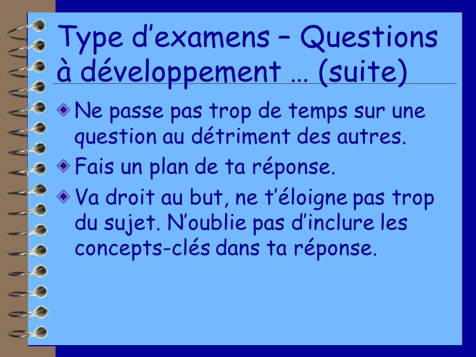 Type dexamens – Questions à développement … (suite) Ne passe pas trop de temps sur une question au détriment des autres.