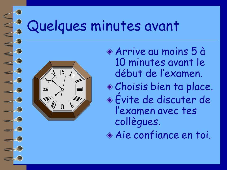Quelques minutes avant Arrive au moins 5 à 10 minutes avant le début de lexamen.
