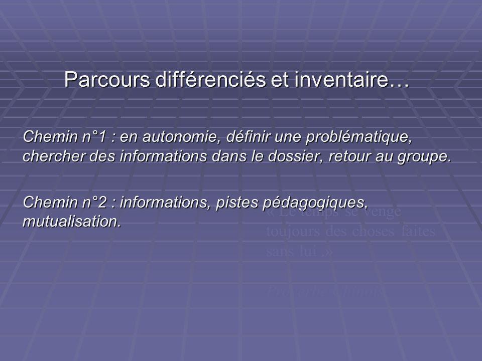Parcours différenciés et inventaire… Parcours différenciés et inventaire… Chemin n°1 : en autonomie, définir une problématique, chercher des informati