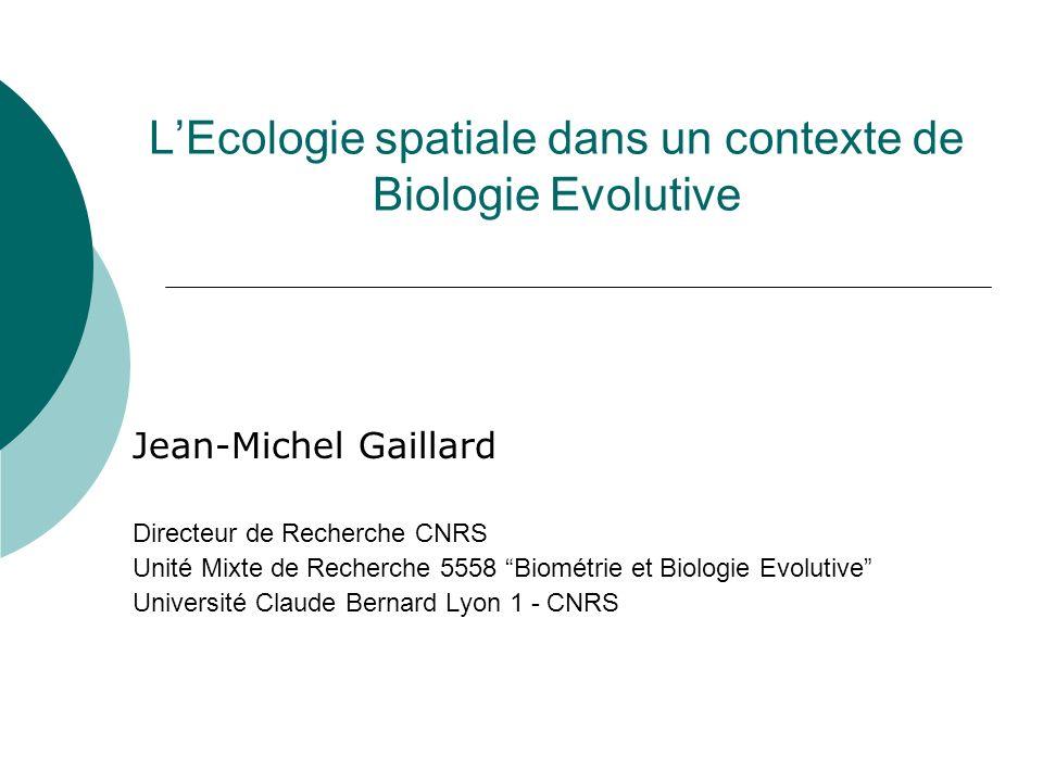 LEcologie spatiale dans un contexte de Biologie Evolutive Jean-Michel Gaillard Directeur de Recherche CNRS Unité Mixte de Recherche 5558 Biométrie et