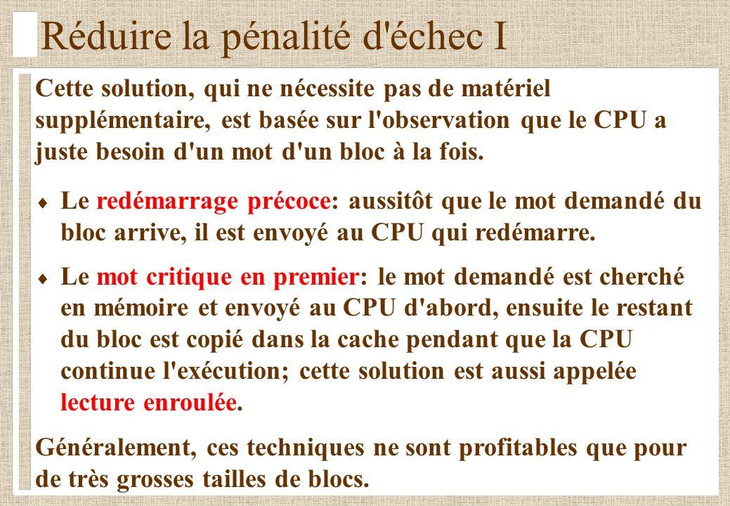 Réduire la pénalité d échec I Cette solution, qui ne nécessite pas de matériel supplémentaire, est basée sur l observation que le CPU a juste besoin d un mot d un bloc à la fois.