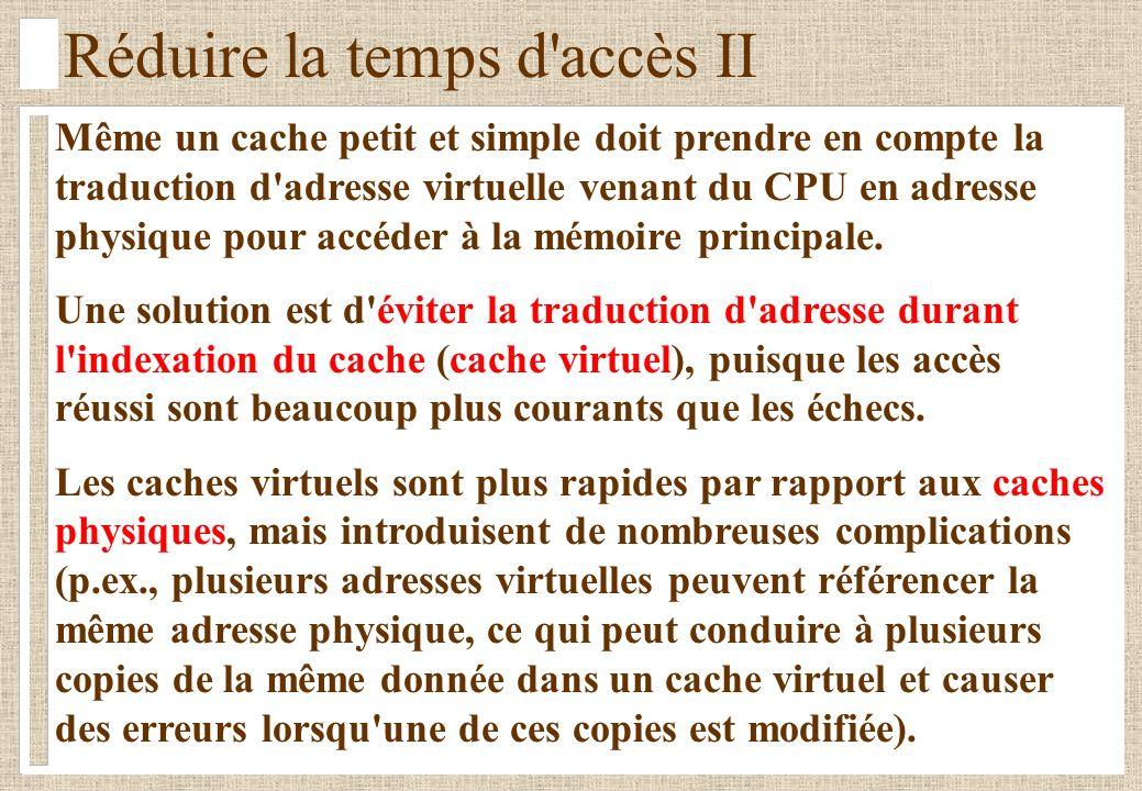 Réduire la temps d'accès II Même un cache petit et simple doit prendre en compte la traduction d'adresse virtuelle venant du CPU en adresse physique p