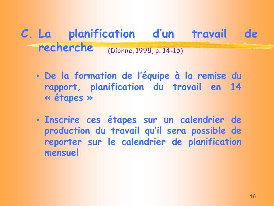 16 C.La planification dun travail de recherche De la formation de léquipe à la remise du rapport, planification du travail en 14 « étapes » Inscrire c