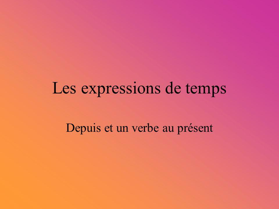Les expressions de temps Depuis et un verbe au présent