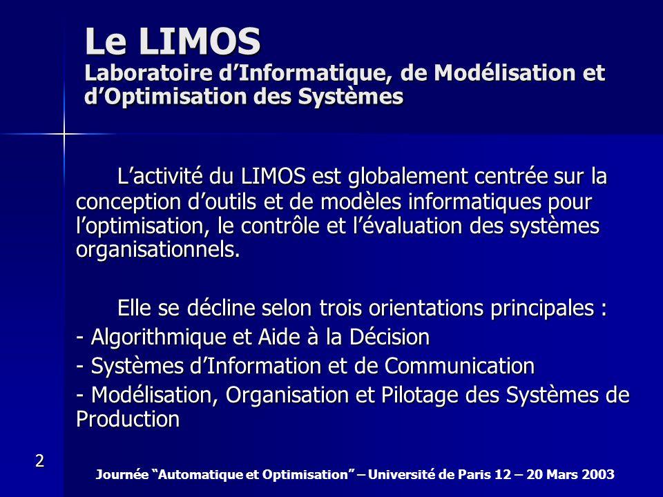 Journée Automatique et Optimisation – Université de Paris 12 – 20 Mars 2003 2 Le LIMOS Laboratoire dInformatique, de Modélisation et dOptimisation des