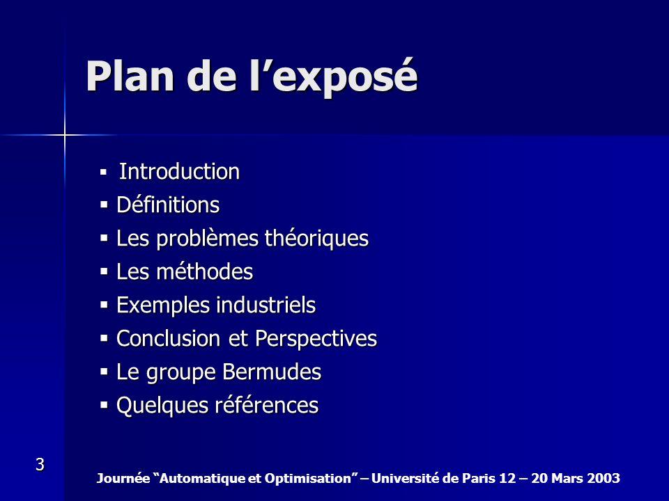 Journée Automatique et Optimisation – Université de Paris 12 – 20 Mars 2003 3 Plan de lexposé Introduction Définitions Définitions Les problèmes théor