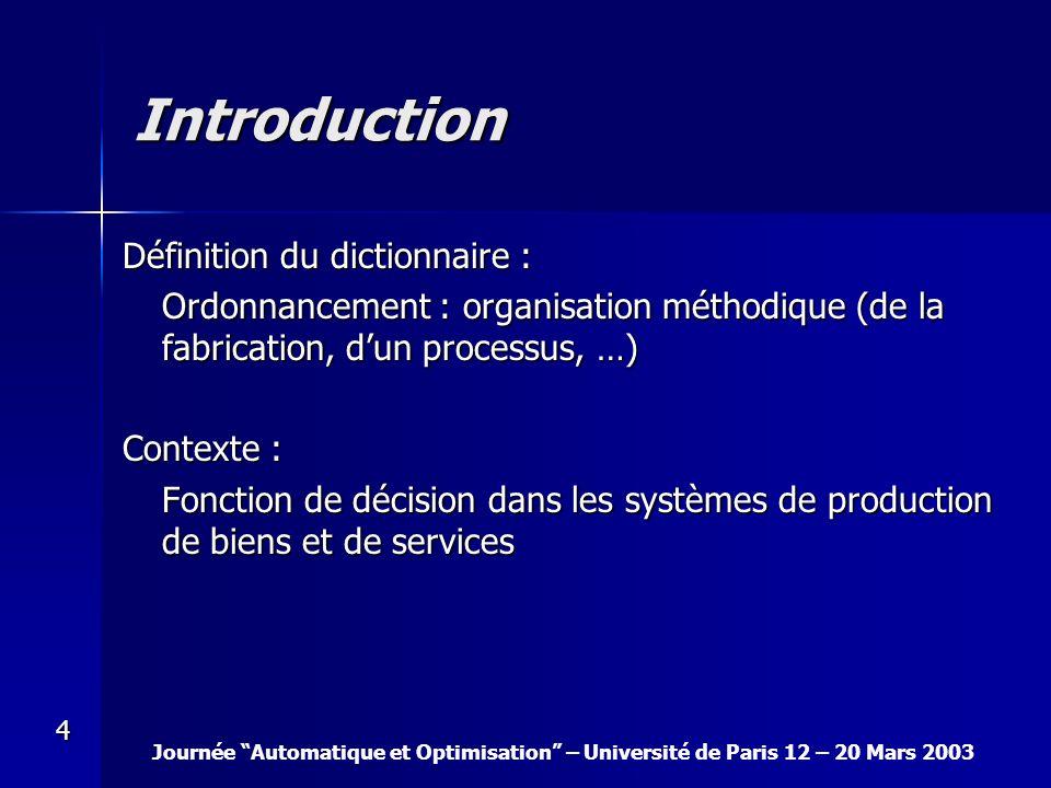 Journée Automatique et Optimisation – Université de Paris 12 – 20 Mars 2003 4 Définition du dictionnaire : Ordonnancement : organisation méthodique (d