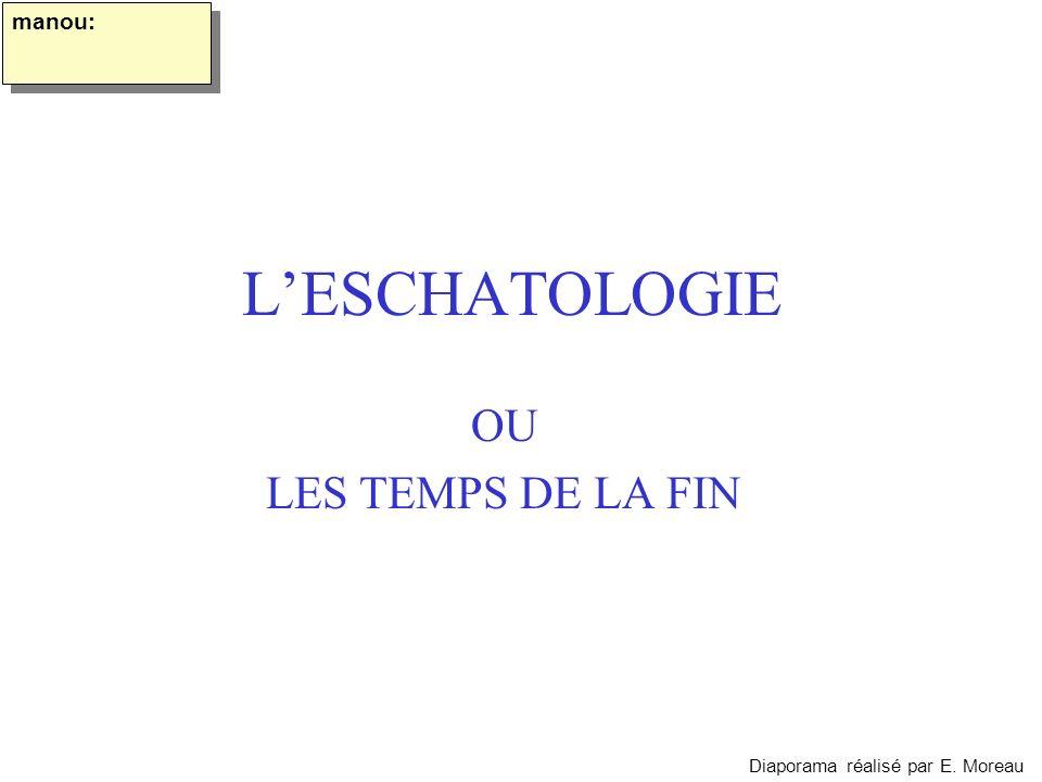 LESCHATOLOGIE OU LES TEMPS DE LA FIN manou: Diaporama réalisé par E. Moreau