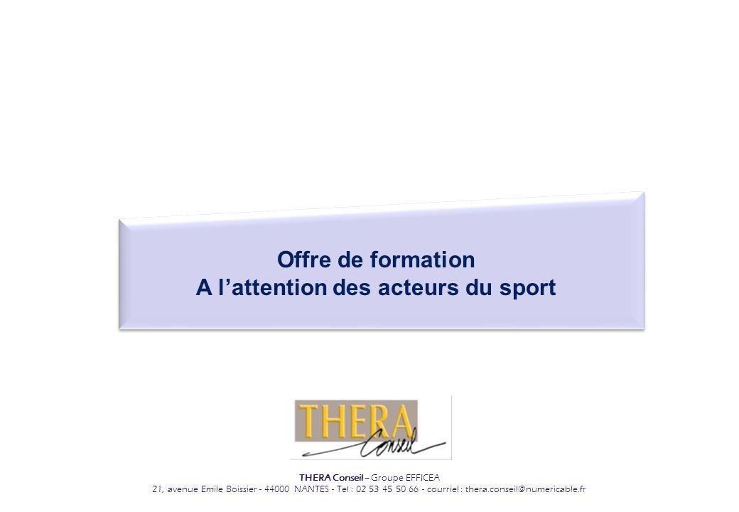 THERA Conseil – Groupe EFFICEA 21, avenue Emile Boissier - 44000 NANTES - Tel : 02 53 45 50 66 - courriel : thera.conseil@numericable.fr Offre de form
