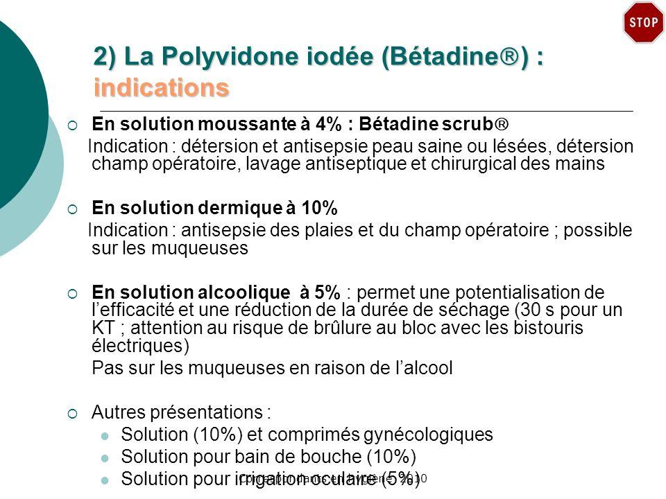 Correspondants en hygiène 2010 2) La Polyvidone iodée (Bétadine ) : indications En solution moussante à 4% : Bétadine scrub Indication : détersion et