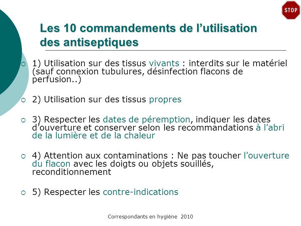 Correspondants en hygiène 2010 Les 10 commandements de lutilisation des antiseptiques 1) Utilisation sur des tissus vivants : interdits sur le matérie