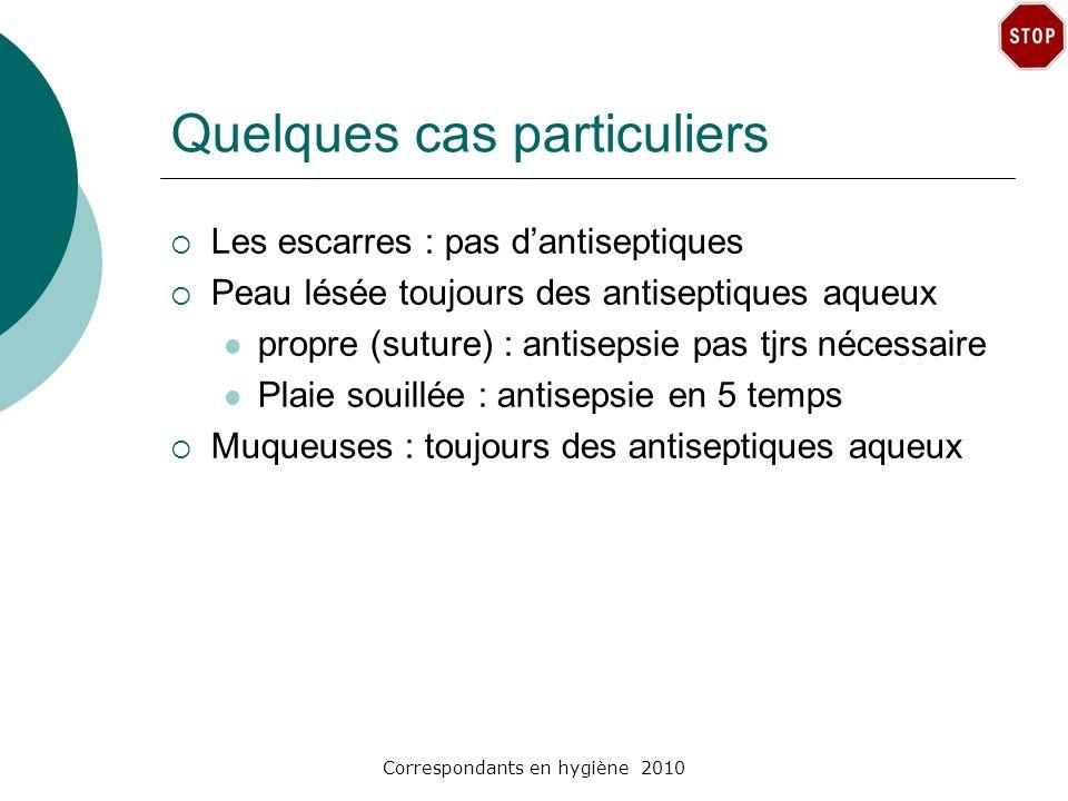 Correspondants en hygiène 2010 Quelques cas particuliers Les escarres : pas dantiseptiques Peau lésée toujours des antiseptiques aqueux propre (suture