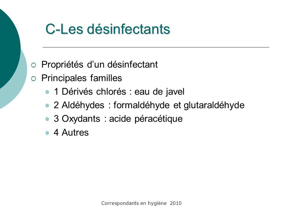 C-Les désinfectants Propriétés dun désinfectant Principales familles 1 Dérivés chlorés : eau de javel 2 Aldéhydes : formaldéhyde et glutaraldéhyde 3 O