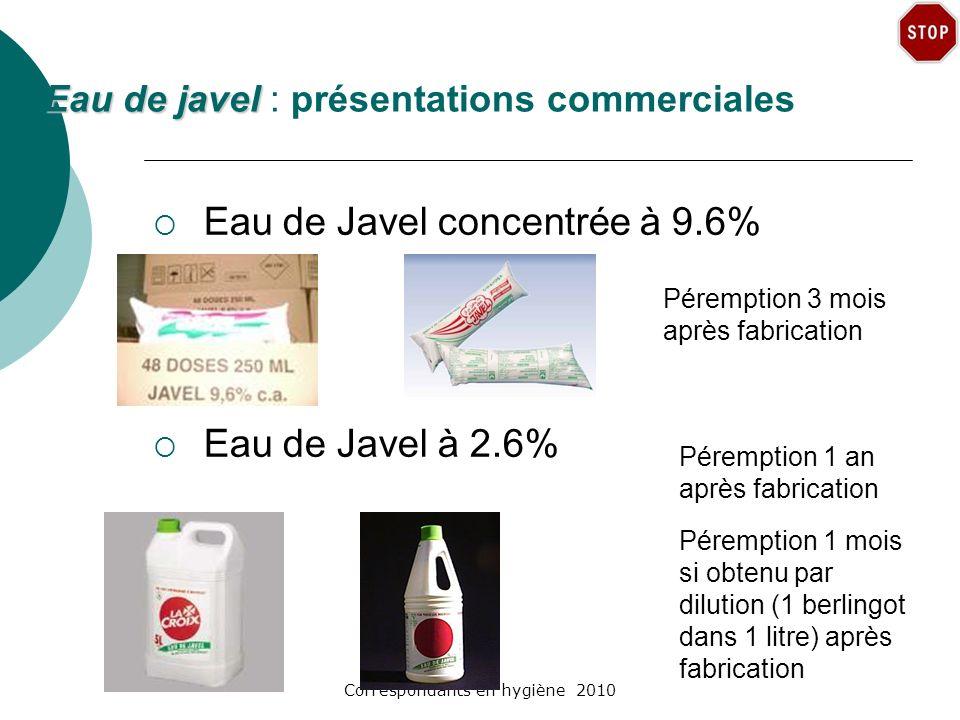 Correspondants en hygiène 2010 Eau de javel Eau de javel : présentations commerciales Eau de Javel concentrée à 9.6% Eau de Javel à 2.6% Péremption 3