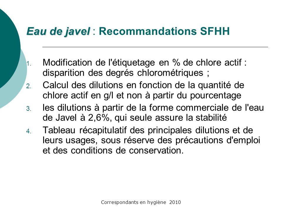 Correspondants en hygiène 2010 Eau de javel Eau de javel : Recommandations SFHH 1. Modification de l'étiquetage en % de chlore actif : disparition des
