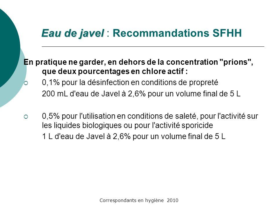 Correspondants en hygiène 2010 Eau de javel Eau de javel : Recommandations SFHH En pratique ne garder, en dehors de la concentration