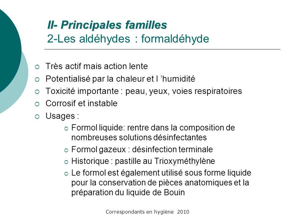 Correspondants en hygiène 2010 II- Principales familles II- Principales familles 2-Les aldéhydes : formaldéhyde Très actif mais action lente Potential