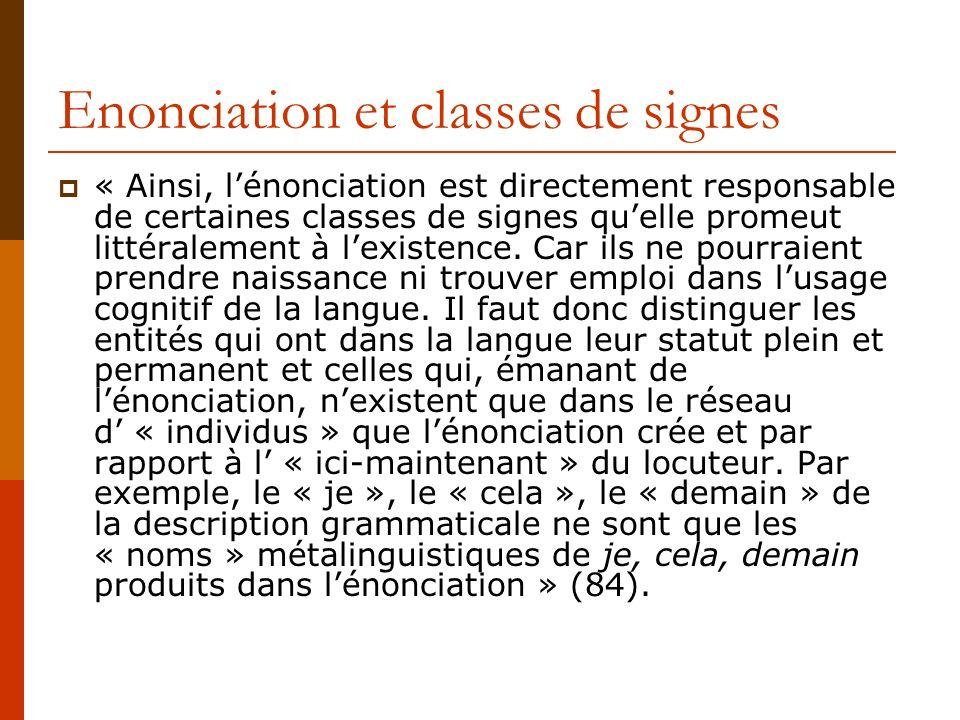 Enonciation et classes de signes « Ainsi, lénonciation est directement responsable de certaines classes de signes quelle promeut littéralement à lexis
