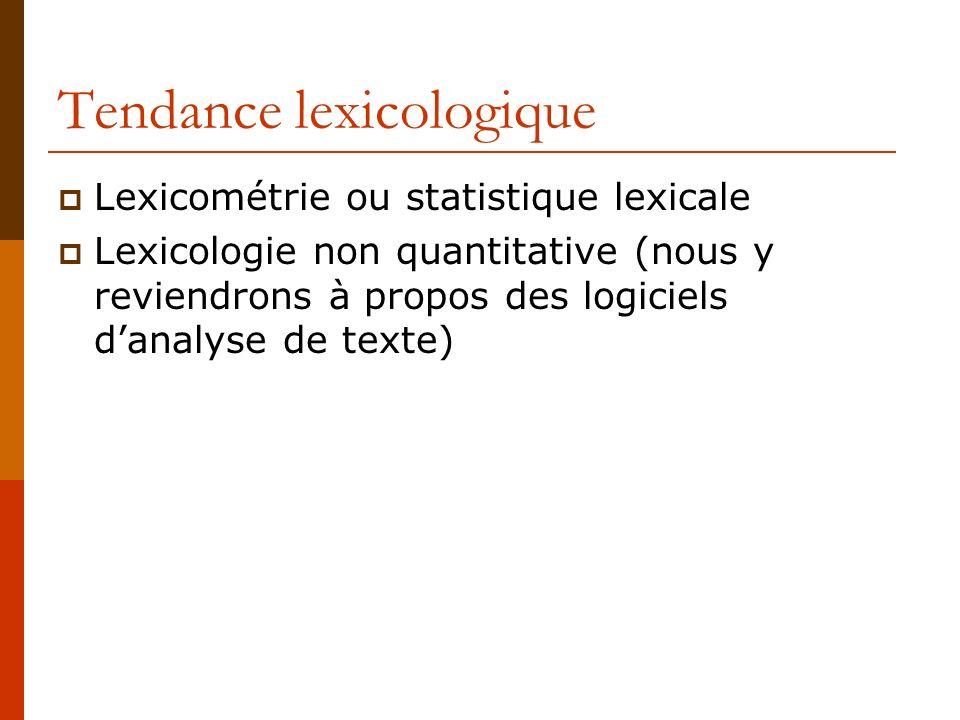 Tendance lexicologique Lexicométrie ou statistique lexicale Lexicologie non quantitative (nous y reviendrons à propos des logiciels danalyse de texte)