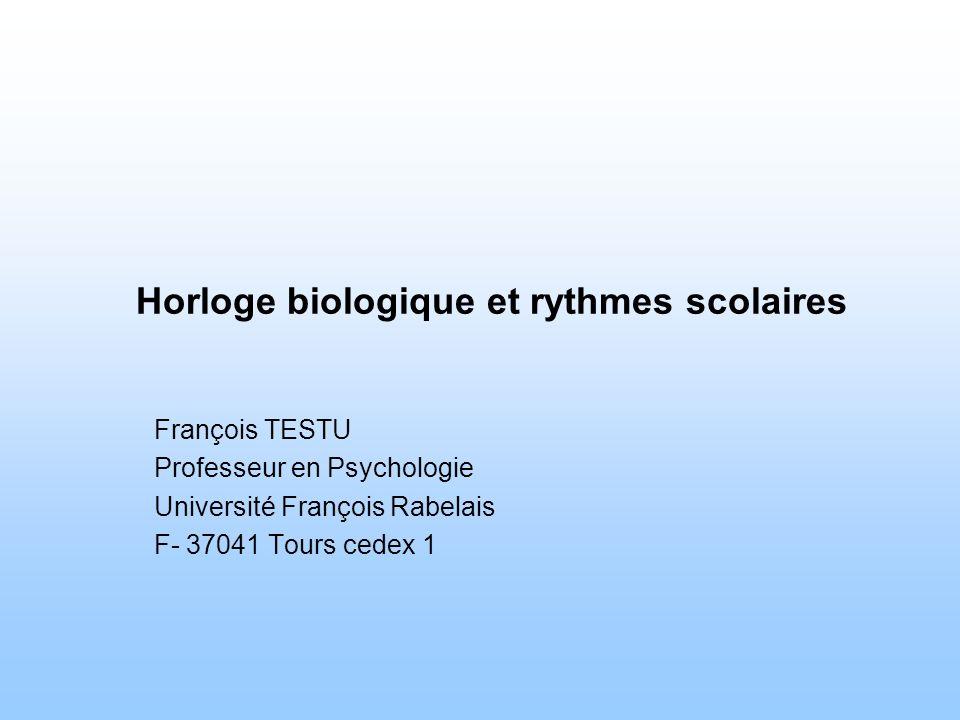 Horloge biologique et rythmes scolaires François TESTU Professeur en Psychologie Université François Rabelais F- 37041 Tours cedex 1
