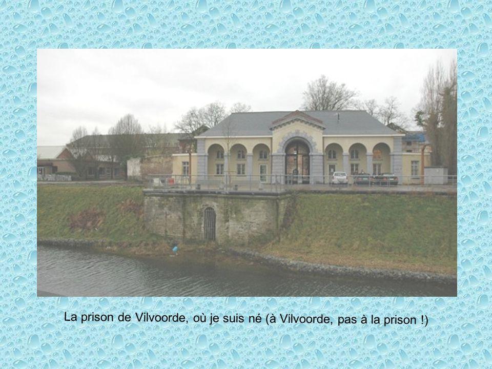 La prison de Vilvoorde, où je suis né (à Vilvoorde, pas à la prison !)