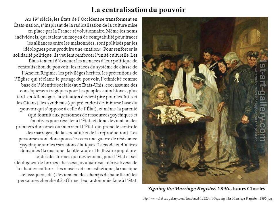 La centralisation du pouvoir Au 19 e siècle, les États de lOccident se transforment en États-nation, sinspirant de la radicalisation de la culture mis