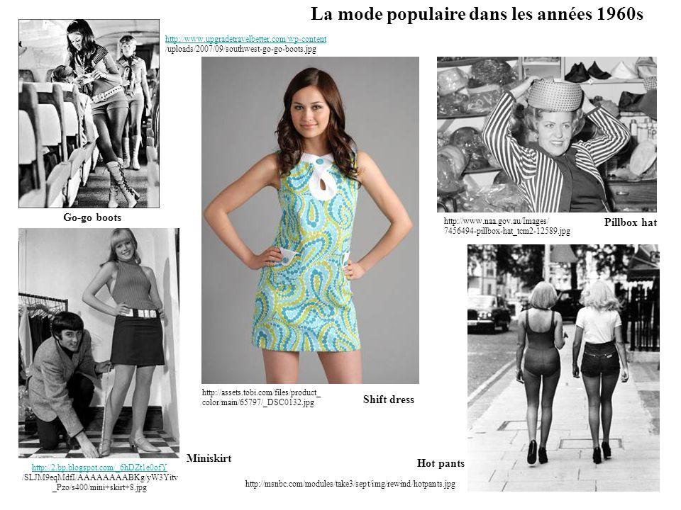 La mode populaire dans les années 1960s http://www.smh.com.au/ffximage/2007/08/1 3/cmALICE_ARTICLE_narrowweb__300x4 91,0.jpg Baby doll dress http://www.conjoinedcreations.com http://www.conjoinedcreations.com /Images/Ribbed_Tunic_2A.jpg ¾ length sleeves http://www.hollywoodtoysand http://www.hollywoodtoysand costumes.com/cached/15FM61931.jpg Tie-dye http://www.baronboutique.com/mens_ suit/velvet/mens_velvet_nehru_jacket.jpg Nehru jacket http://filmacademyphil.org/wp-content/uploads http://filmacademyphil.org/wp-content/uploads /2009/04/art-09april15-the-beatles-trivia-pic.jpg Beatle haircuts