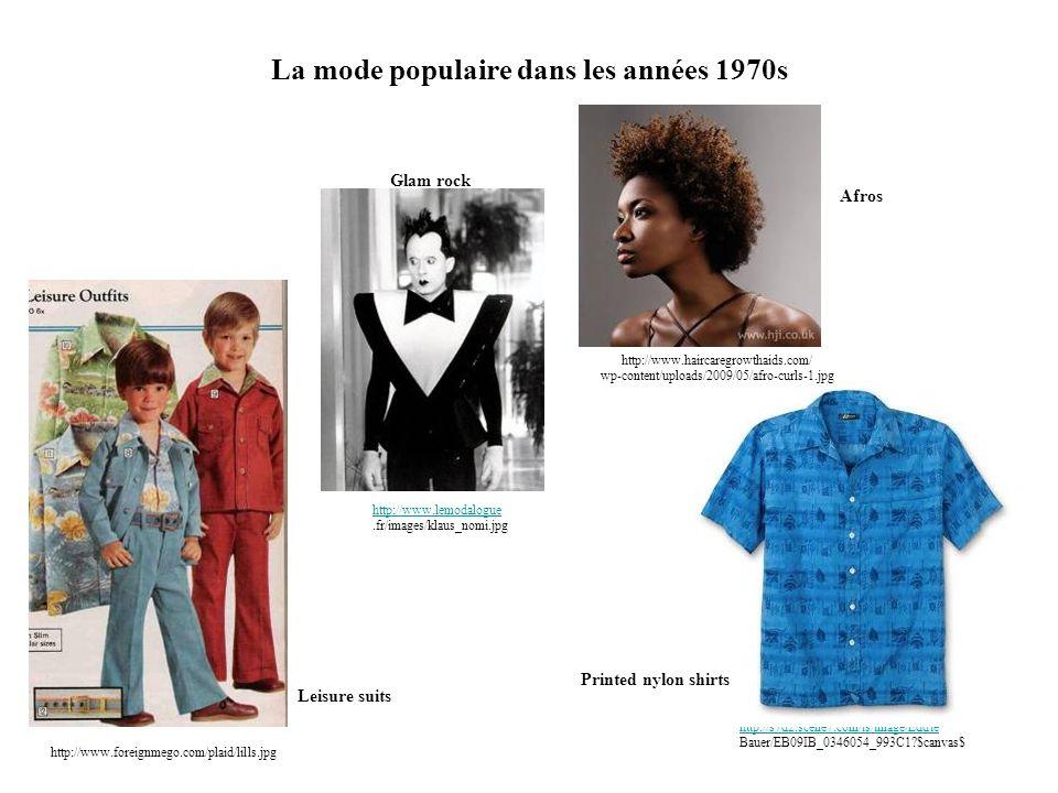 La mode populaire dans les années 1970s http://corduroyclub.com/cordulo http://corduroyclub.com/cordulo g/wp-content/uploads/2008/08/sts022.jpg Corduroy suits http://www.abba-story.com/jdd/public/documents/as/costumes.jpg Abba (le glam dénaturé) http://www.herburban.com/wp- content/uploads/2007/10/dulan-jewfro.jpg Jewfros http://2.bp.blogspot.com/ _heH0wTR206E/SbKaqcpEu YI/AAAAAAAAAk8/p_I832m 26SQ/s400/adidas-originals-era--02.jpg Adidas http://upload.wikimedia.