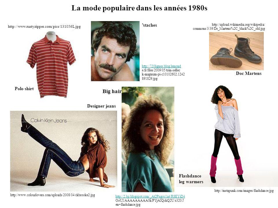 La mode populaire dans les années 1980s http://graphics.fansonly.com/photos/s http://graphics.fansonly.com/photos/s chools/unc/sports/m-baskbl/auto_action /57383.jpeg Parachute pants http://foreveramber.typepad.com/photo http://foreveramber.typepad.com/photo s/uncategorized/2007/08/07/acidwashjeans.jpg http://docmae.com/womensjacket01a.jpg Padded shoulders http://4.bp.blogspot.com/_0TZuyA_kvso/S http://4.bp.blogspot.com/_0TZuyA_kvso/S LpCS5js9VI/AAAAAAAAAkU/msFEYDewzpA/s400/Madonna.jpg Punk styles http://media.cnbc.com/i/CNBC/ Sections/News_And_Analysis/_News/ _SLIDESHOWS/Michael_Jackson _Auction/Jackets.jpg Michael Jackson jackets Acid wash jeans