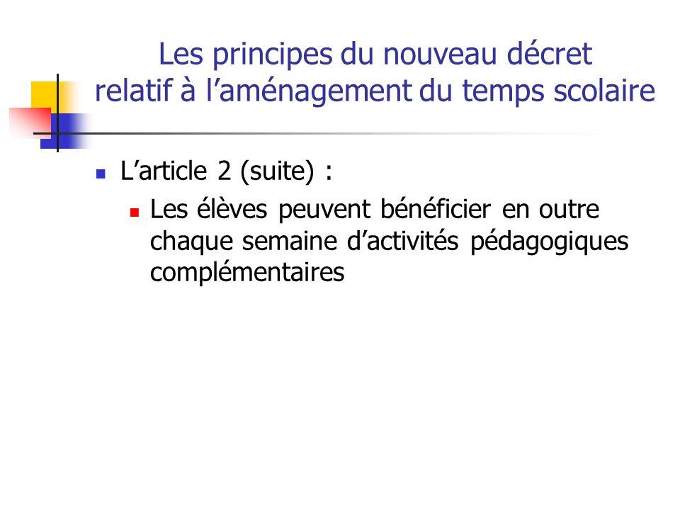 Les principes du nouveau décret relatif à laménagement du temps scolaire Larticle 2 (suite) : Les élèves peuvent bénéficier en outre chaque semaine dactivités pédagogiques complémentaires